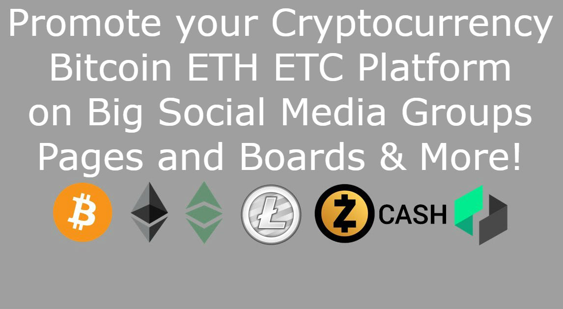 Promote your Cryptocurrency Bitcoin ETH ETC on Big Social Media Groups Pages and Boards & More