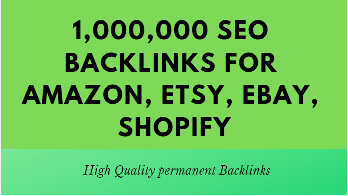 Build 1,000,000 SEO backlinks for amazon,  etsy,  ebay,  shopify