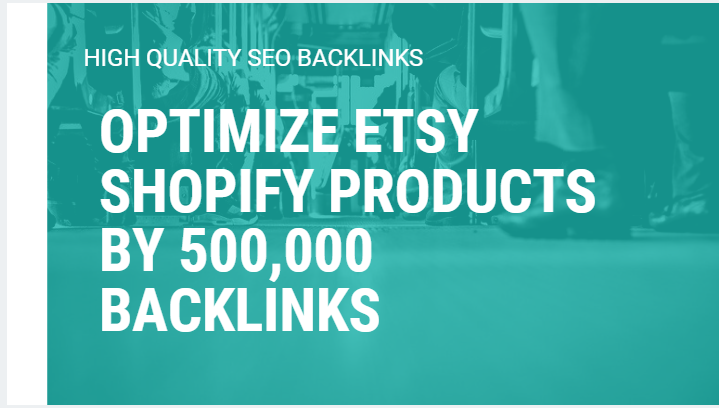 optimize etsy shopify products by 500,000 backlinks