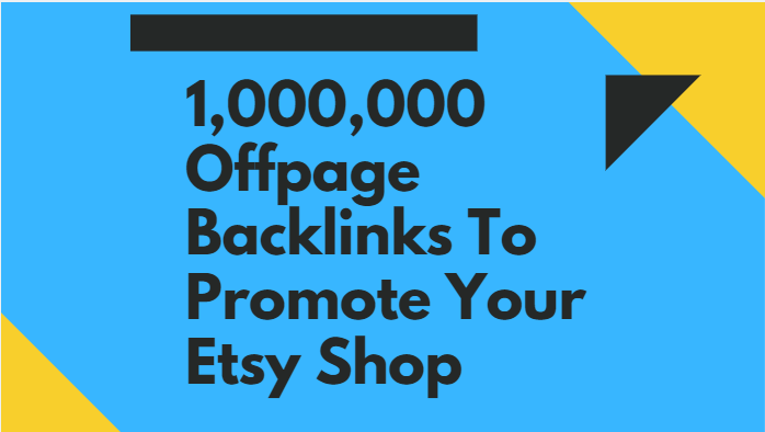 Provide 1,000,000 offpage backlinks to promote your etsy shop