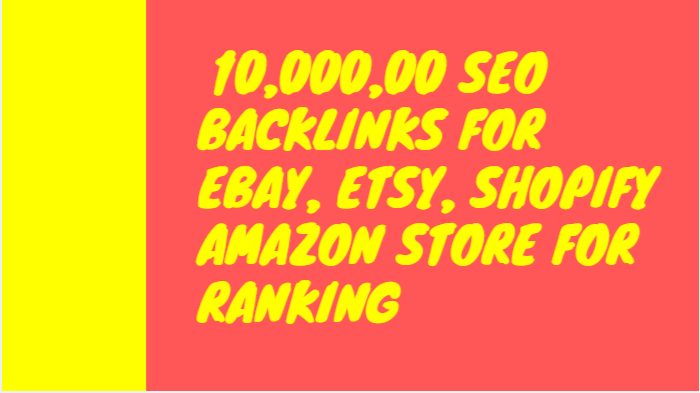 Build 10,000,00 SEO backlinks for ebay, etsy, shopify amazon store for ranking