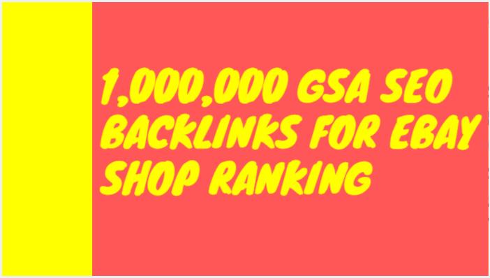 Build 1,000,000 gsa SEO backlinks for ebay shop ranking