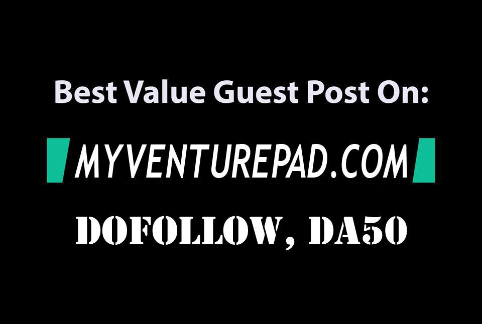Publish a Guest post on Myventurepad. com with a dofollow link,  DA50