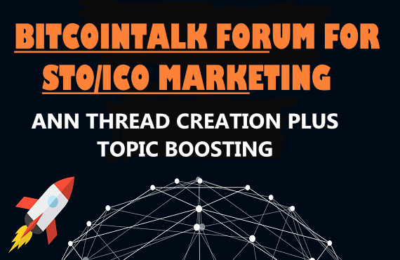 STO OR ICO MARKETING CAMPAIGN IN BITCOINTALK FORUM BY CREATING ANN THREAD AND TOPIC BOOSTING