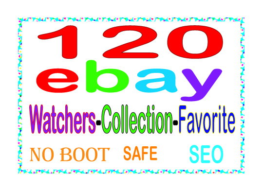 Do Safe Manually 120 Ebay watchers & collection OR Favorite to Rank your sales