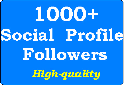 1000+ Social Profile Followers Real and High-quality,  fast delivery