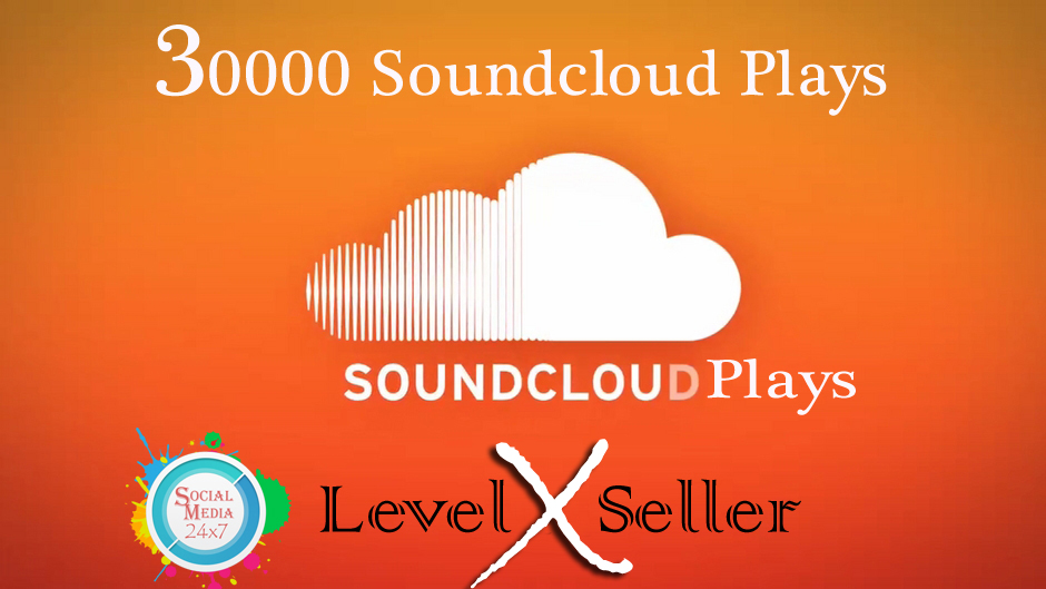 provide 30000 soundlcoud plays in your selected track within 24 hrs